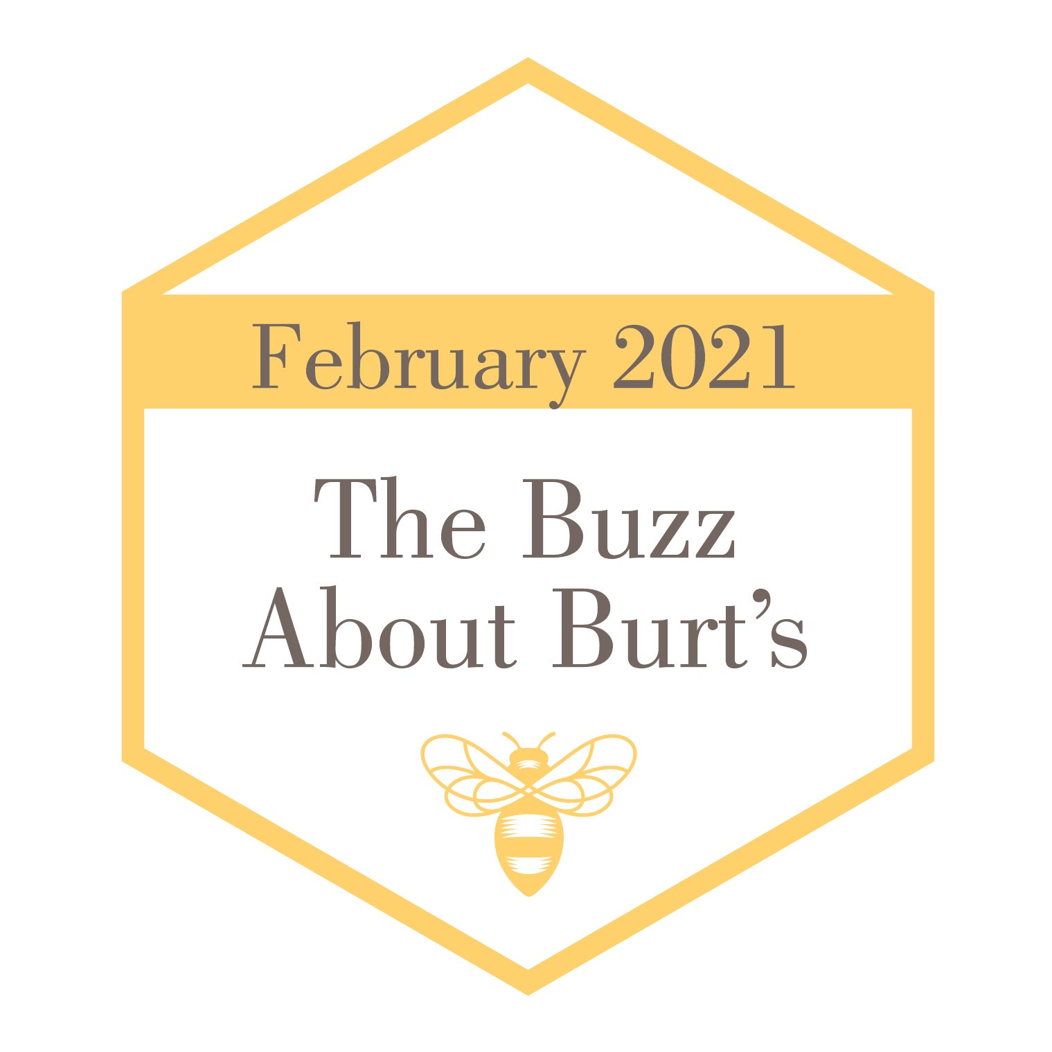 The Buzz About Burt's - February